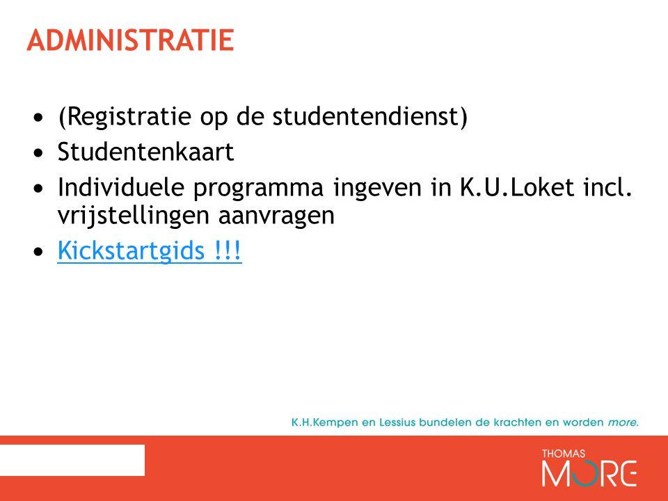 ADMINISTRATIE (Registratie op de studentendienst) Studentenkaart Individuele programma ingeven in K.U.Loket incl. vrijstellingen aanvragen Kickstartgi