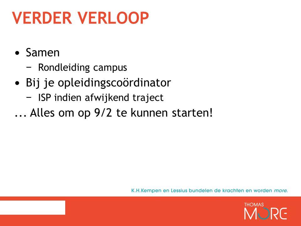VERDER VERLOOP Samen − Rondleiding campus Bij je opleidingscoördinator − ISP indien afwijkend traject... Alles om op 9/2 te kunnen starten!