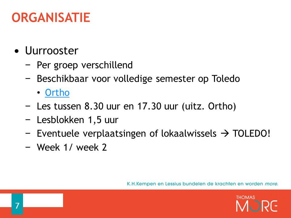 ORGANISATIE Uurrooster − Per groep verschillend − Beschikbaar voor volledige semester op Toledo Ortho − Les tussen 8.30 uur en 17.30 uur (uitz. Ortho)
