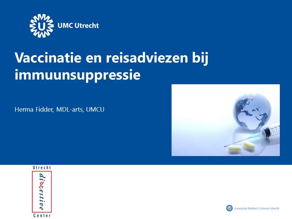 Vaccinatie en reisadviezen bij immuunsuppressie Herma Fidder, MDL-arts, UMCU