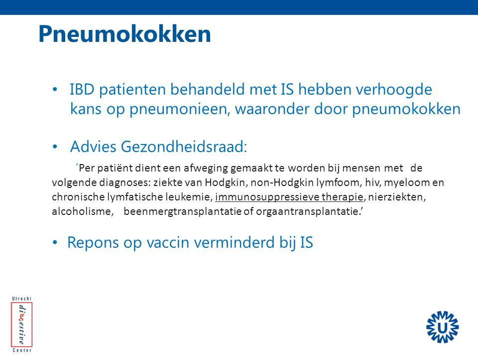 Pneumokokken IBD patienten behandeld met IS hebben verhoogde kans op pneumonieen, waaronder door pneumokokken Advies Gezondheidsraad: ' Per patiënt di