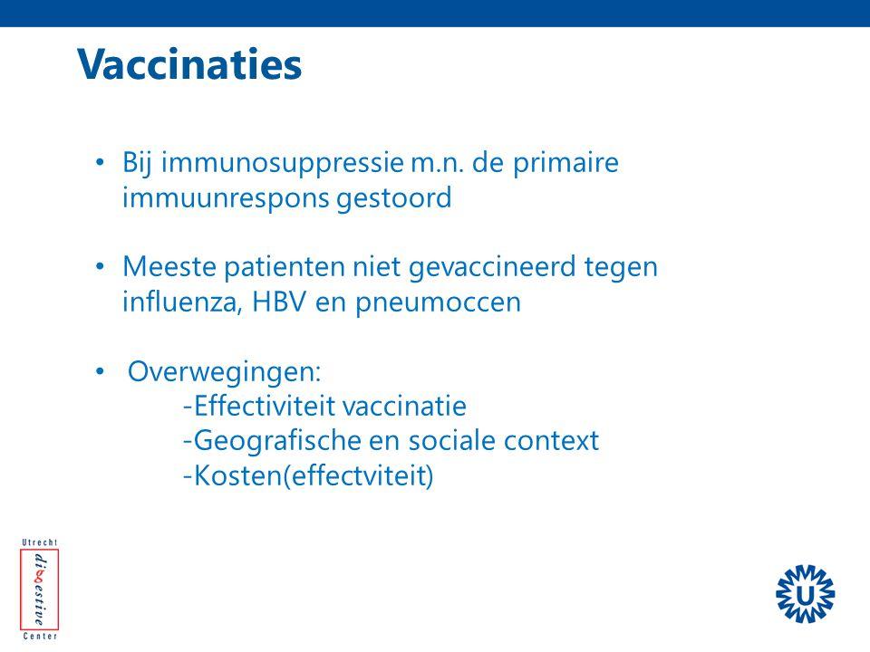 Vaccinaties Bij immunosuppressie m.n. de primaire immuunrespons gestoord Meeste patienten niet gevaccineerd tegen influenza, HBV en pneumoccen Overweg