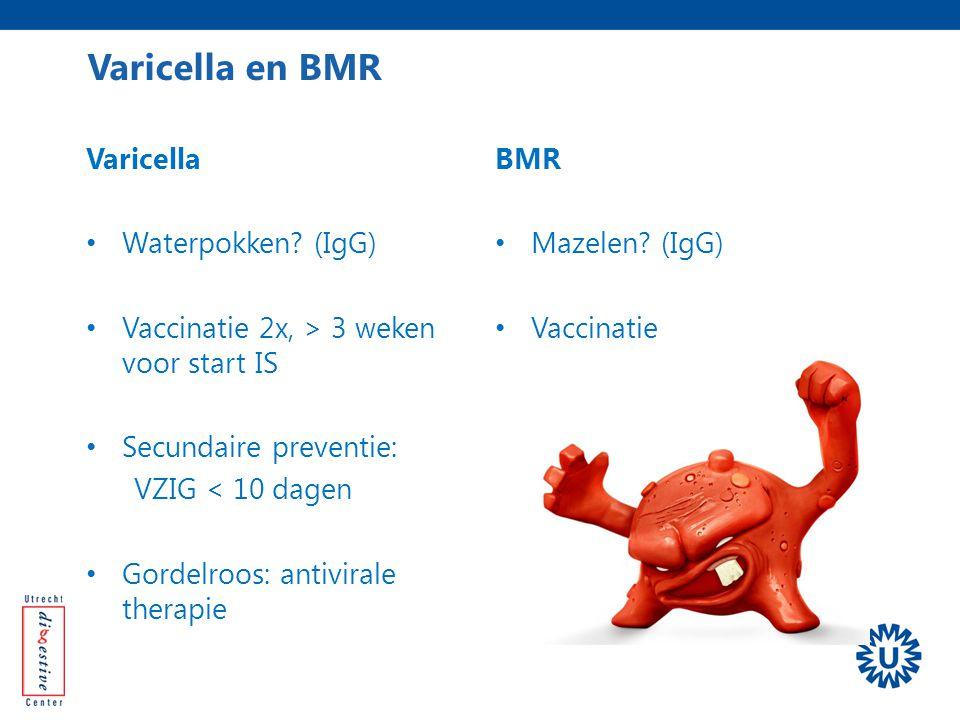 Varicella Waterpokken? (IgG) Vaccinatie 2x, > 3 weken voor start IS Secundaire preventie: VZIG < 10 dagen Gordelroos: antivirale therapie BMR Mazelen?