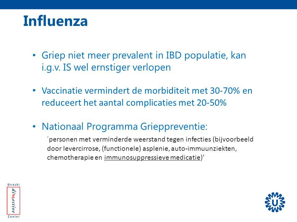 Influenza Griep niet meer prevalent in IBD populatie, kan i.g.v. IS wel ernstiger verlopen Vaccinatie vermindert de morbiditeit met 30-70% en reduceer