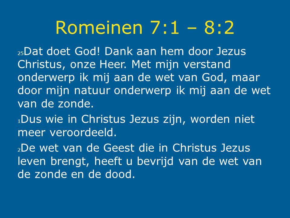 Romeinen 7:1 – 8:2 25 Dat doet God! Dank aan hem door Jezus Christus, onze Heer. Met mijn verstand onderwerp ik mij aan de wet van God, maar door mijn
