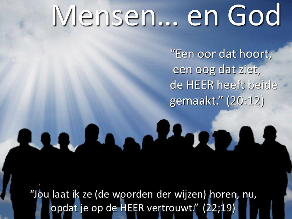 """Mensen… en God """"Een oor dat hoort, een oog dat ziet, een oog dat ziet, de HEER heeft beide gemaakt."""" (20:12) """"Jou laat ik ze (de woorden der wijzen) h"""