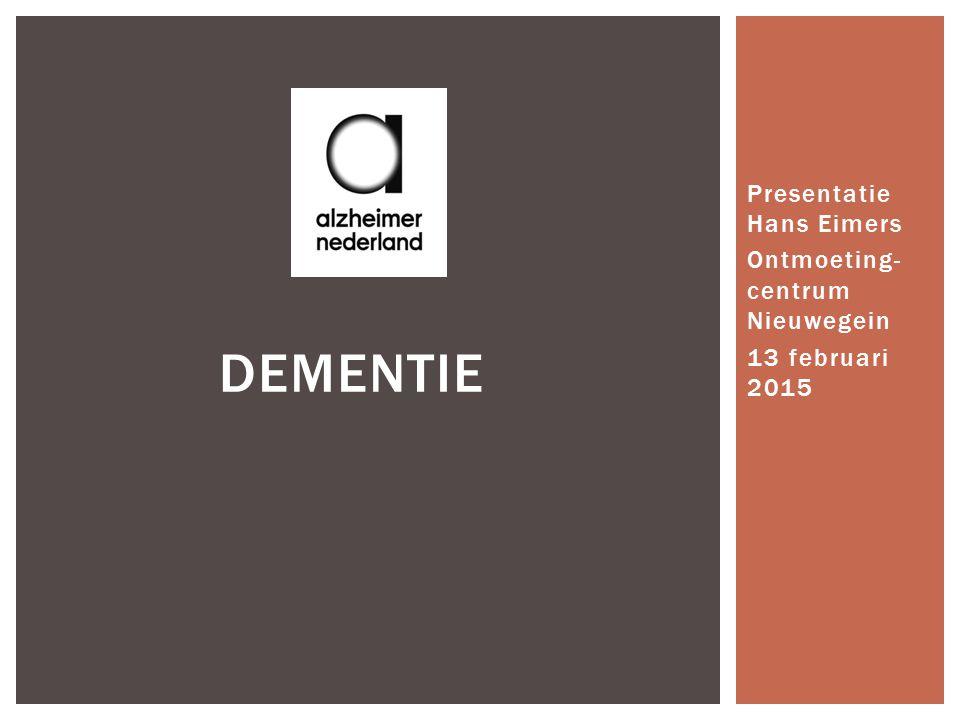 Presentatie Hans Eimers Ontmoeting- centrum Nieuwegein 13 februari 2015 DEMENTIE