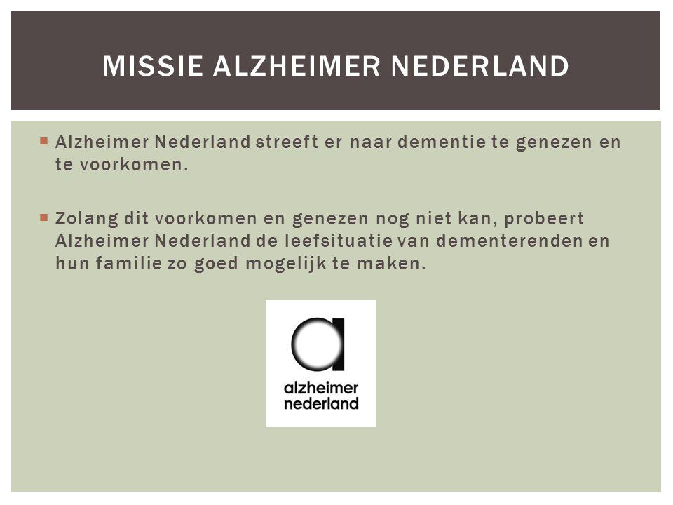  Alzheimer Nederland streeft er naar dementie te genezen en te voorkomen.  Zolang dit voorkomen en genezen nog niet kan, probeert Alzheimer Nederlan