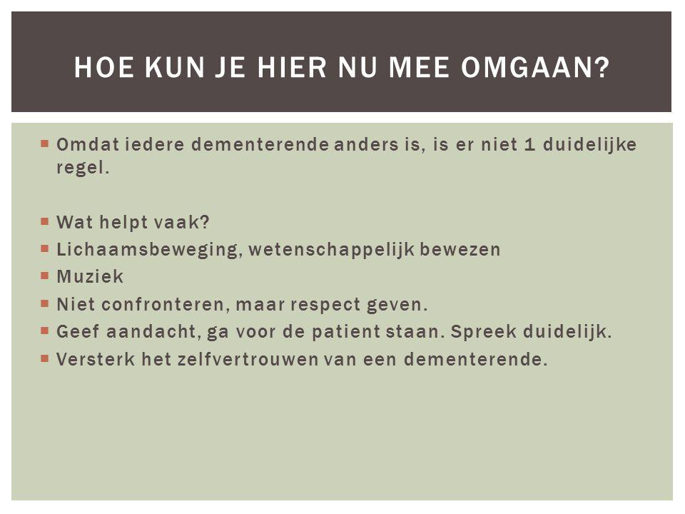  Huisarts  Casemanager dementie  Medisch specialist  Wijkverpleegkundige  Predikant of priester  Familie  Buren  Maatje WAAR KUN JE HULP VINDEN?