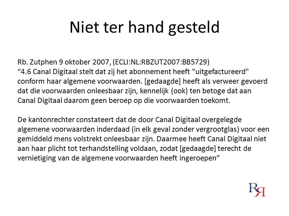 """Niet ter hand gesteld Rb. Zutphen 9 oktober 2007, (ECLI:NL:RBZUT2007:BB5729) """"4.6 Canal Digitaal stelt dat zij het abonnement heeft"""