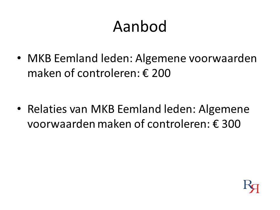 Aanbod MKB Eemland leden: Algemene voorwaarden maken of controleren: € 200 Relaties van MKB Eemland leden: Algemene voorwaarden maken of controleren: