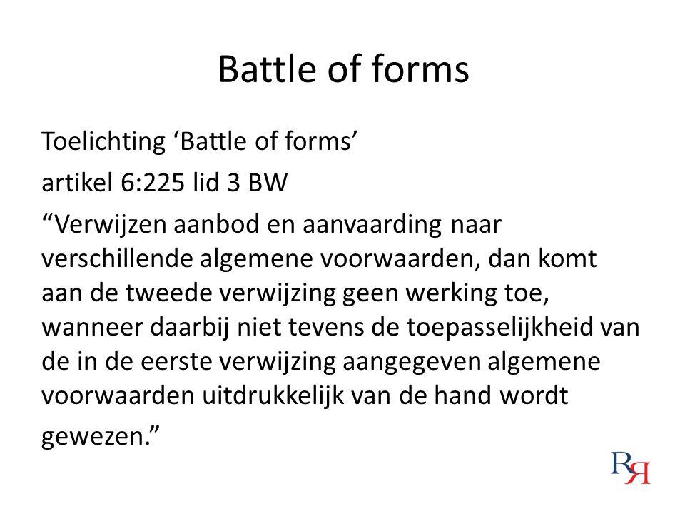 """Battle of forms Toelichting 'Battle of forms' artikel 6:225 lid 3 BW """"Verwijzen aanbod en aanvaarding naar verschillende algemene voorwaarden, dan kom"""