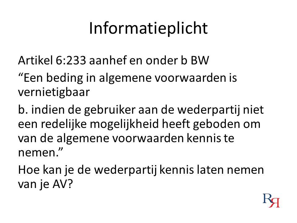 """Informatieplicht Artikel 6:233 aanhef en onder b BW """"Een beding in algemene voorwaarden is vernietigbaar b. indien de gebruiker aan de wederpartij nie"""