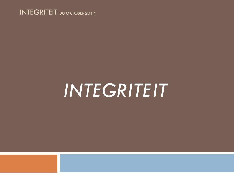 INTEGRITEIT 30 OKTOBER 2014 EXCUSES voor NIET INTEGER GEDRAG Iedereen is niet integer Waar praten we over.