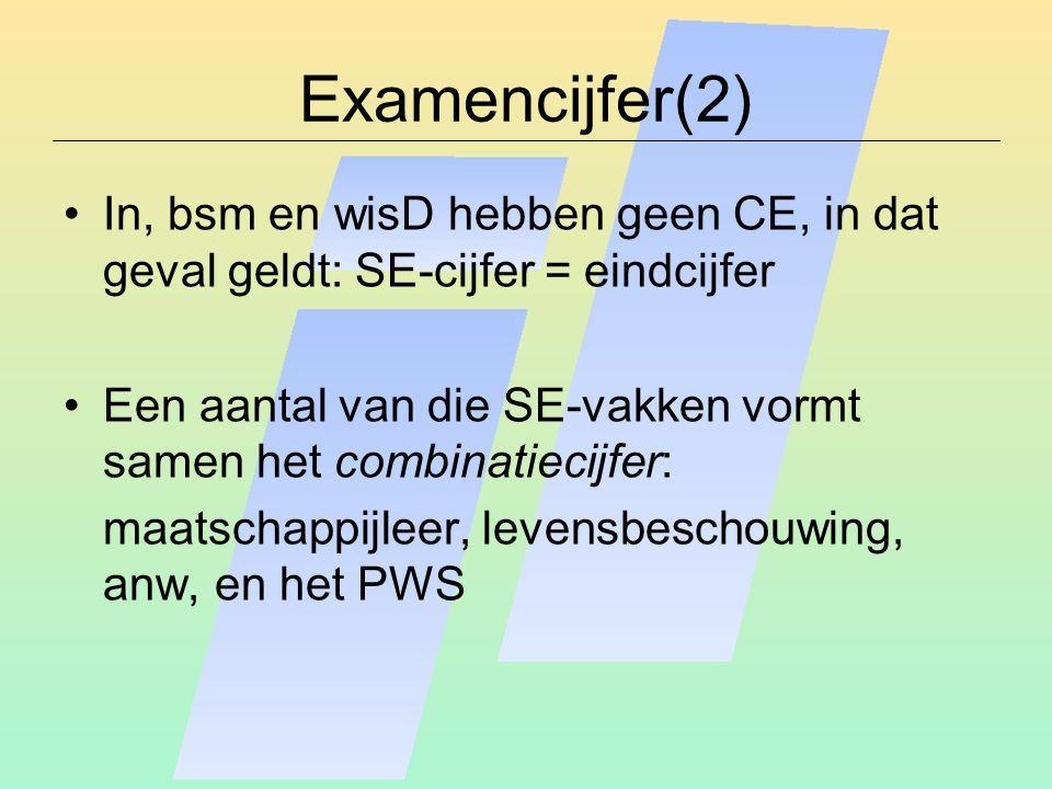 Examencijfer(2) In, bsm en wisD hebben geen CE, in dat geval geldt: SE-cijfer = eindcijfer Een aantal van die SE-vakken vormt samen het combinatiecijf