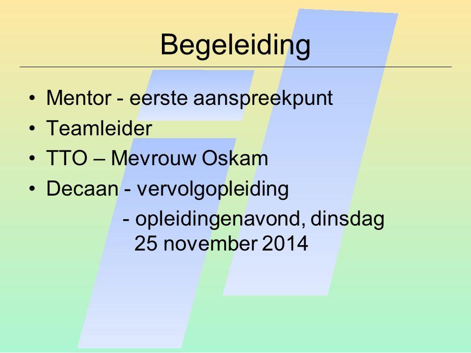 Begeleiding Mentor - eerste aanspreekpunt Teamleider TTO – Mevrouw Oskam Decaan - vervolgopleiding - opleidingenavond, dinsdag 25 november 2014