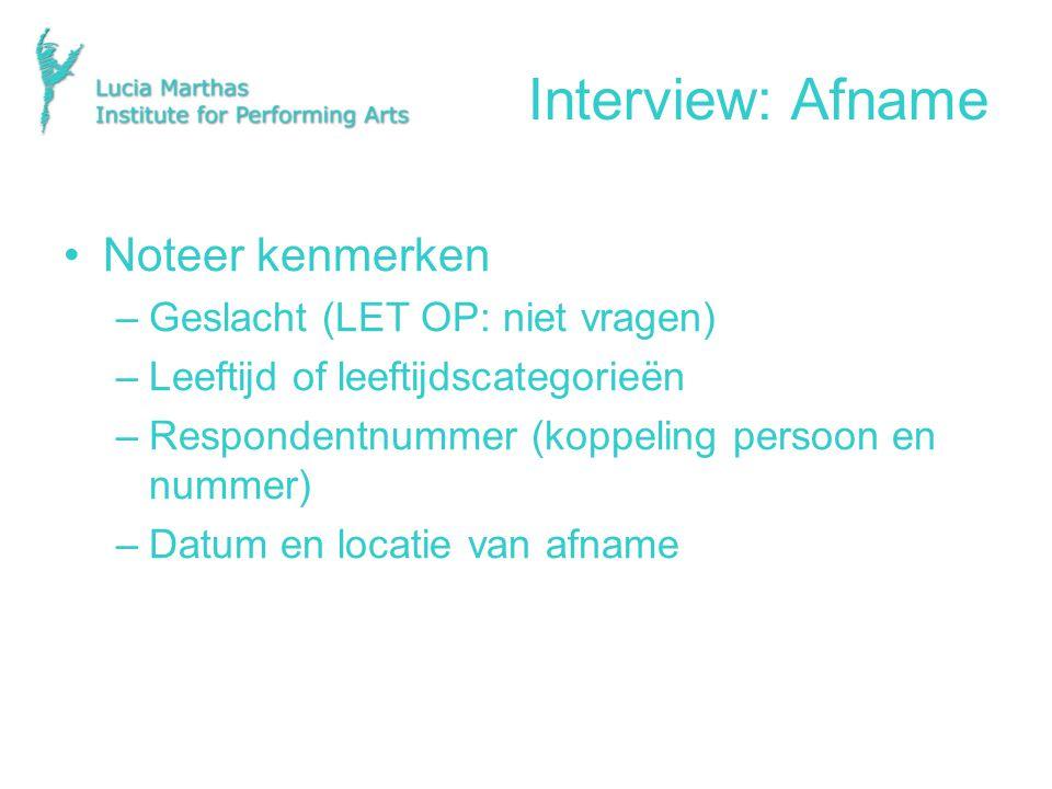 Interview: Afname Noteer kenmerken –Geslacht (LET OP: niet vragen) –Leeftijd of leeftijdscategorieën –Respondentnummer (koppeling persoon en nummer) –Datum en locatie van afname
