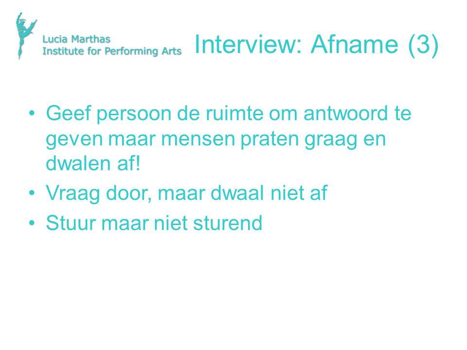 Interview: Afname (3) Geef persoon de ruimte om antwoord te geven maar mensen praten graag en dwalen af.