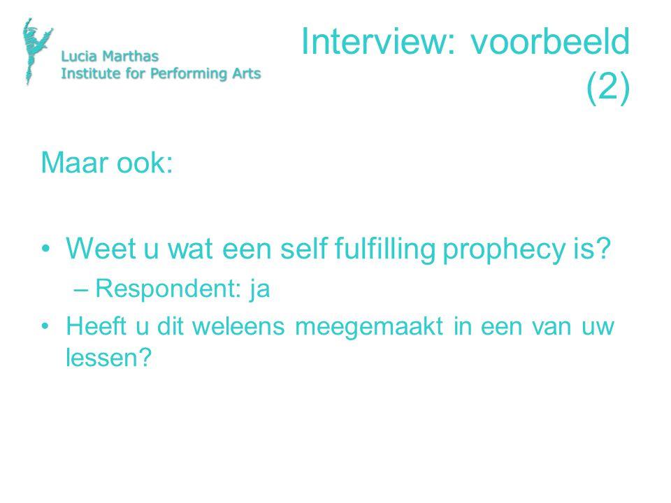 Interview: voorbeeld (2) Maar ook: Weet u wat een self fulfilling prophecy is.