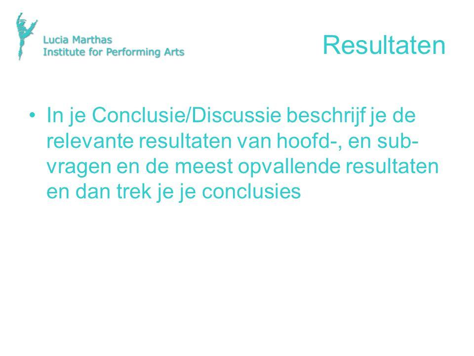 Resultaten In je Conclusie/Discussie beschrijf je de relevante resultaten van hoofd-, en sub- vragen en de meest opvallende resultaten en dan trek je je conclusies