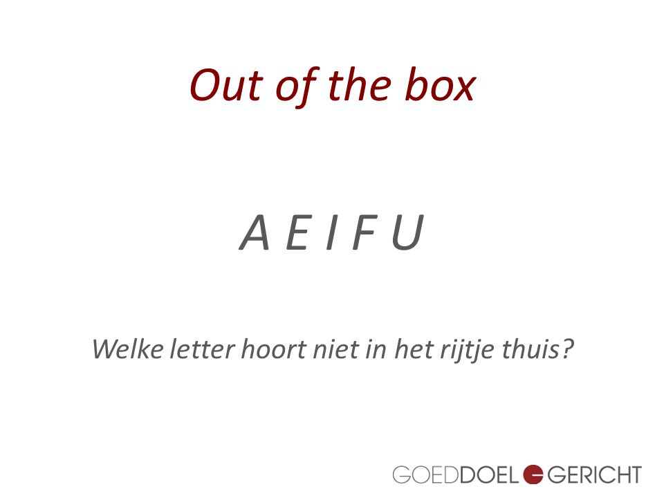 Out of the box A E I F U Welke letter hoort niet in het rijtje thuis