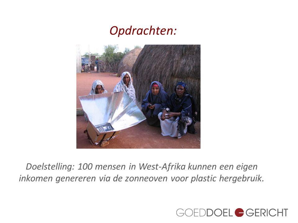 Doelstelling: 100 mensen in West-Afrika kunnen een eigen inkomen genereren via de zonneoven voor plastic hergebruik. Opdrachten: