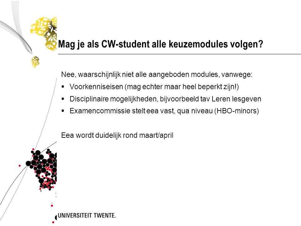 Mag je als CW-student alle keuzemodules volgen? Nee, waarschijnlijk niet alle aangeboden modules, vanwege:  Voorkenniseisen (mag echter maar heel bep