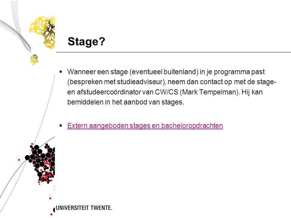 Stage?  Wanneer een stage (eventueel buitenland) in je programma past (bespreken met studieadviseur), neem dan contact op met de stage- en afstudeerc