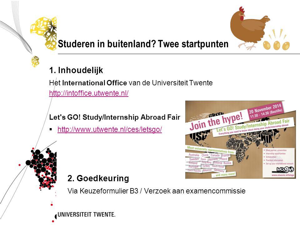 Studeren in buitenland? Twee startpunten 1. Inhoudelijk Het International Office van de Universiteit Twente http://intoffice.utwente.nl/ http://intoff