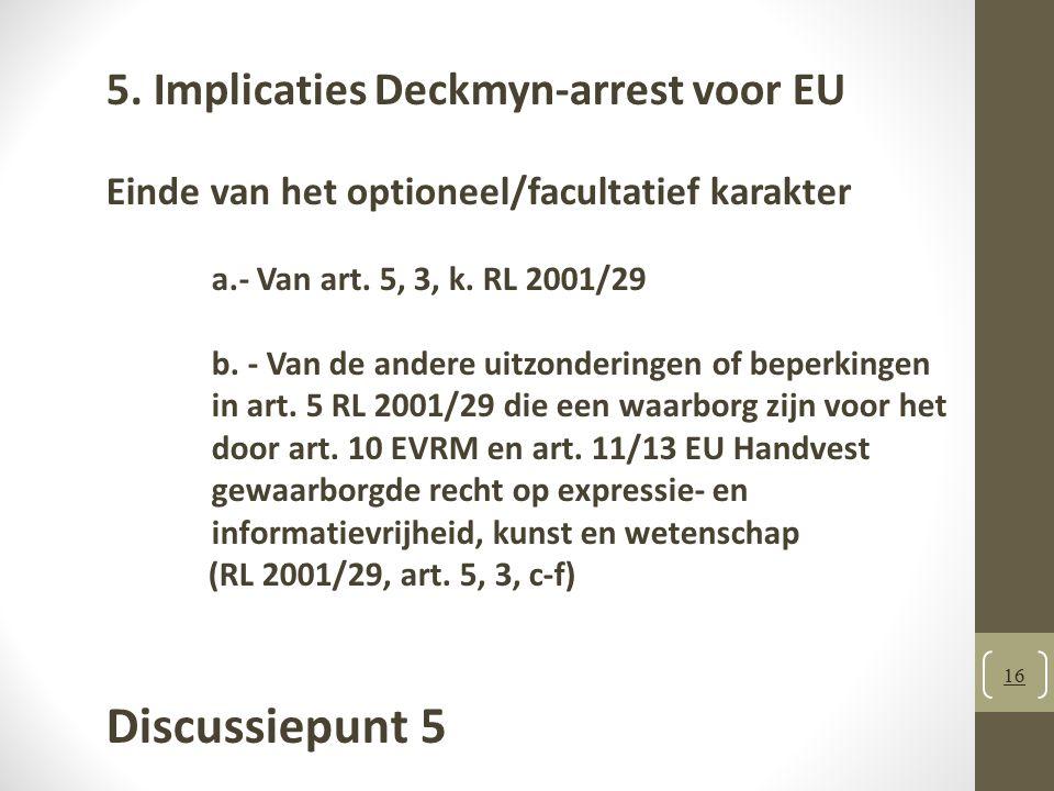 16 5.Implicaties Deckmyn-arrest voor EU Einde van het optioneel/facultatief karakter a.- Van art.