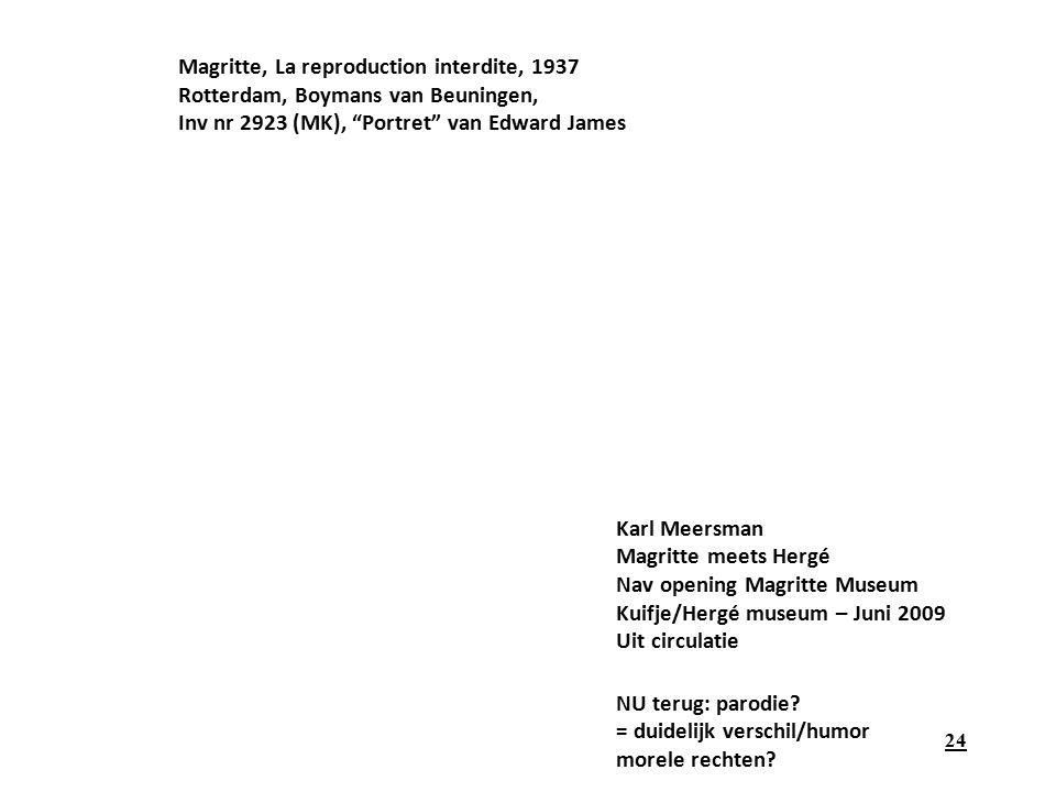 24 Magritte, La reproduction interdite, 1937 Rotterdam, Boymans van Beuningen, Inv nr 2923 (MK), Portret van Edward James Karl Meersman Magritte meets Hergé Nav opening Magritte Museum Kuifje/Hergé museum – Juni 2009 Uit circulatie NU terug: parodie.