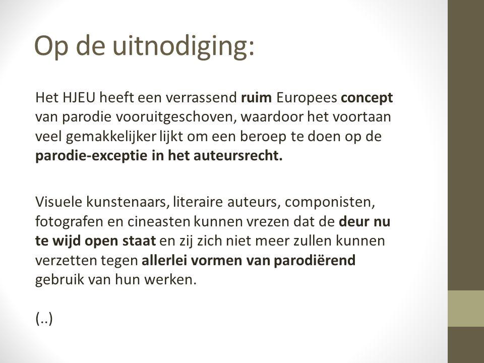Op de uitnodiging: Het HJEU heeft een verrassend ruim Europees concept van parodie vooruitgeschoven, waardoor het voortaan veel gemakkelijker lijkt om een beroep te doen op de parodie-exceptie in het auteursrecht.