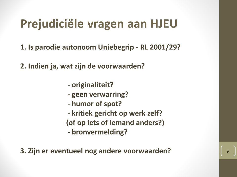 9 Prejudiciële vragen aan HJEU 1.Is parodie autonoom Uniebegrip - RL 2001/29.