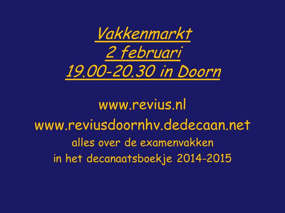 Vakkenmarkt 2 februari 19.00-20.30 in Doorn www.revius.nl www.reviusdoornhv.dedecaan.net alles over de examenvakken in het decanaatsboekje 2014-2015