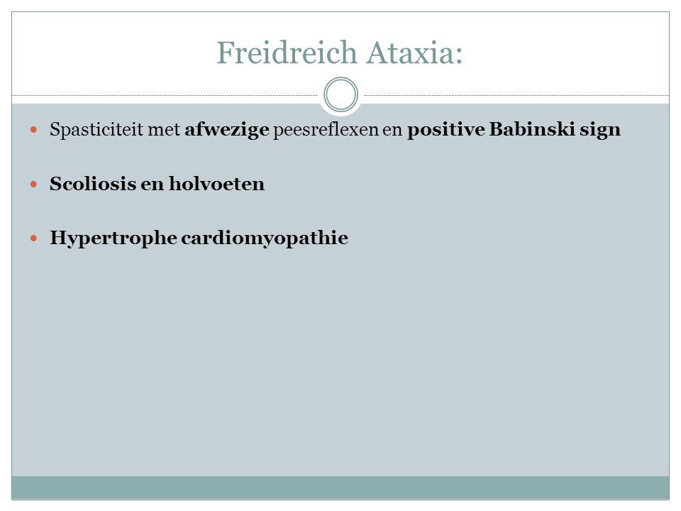 Freidreich Ataxia: Spasticiteit met afwezige peesreflexen en positive Babinski sign Scoliosis en holvoeten Hypertrophe cardiomyopathie