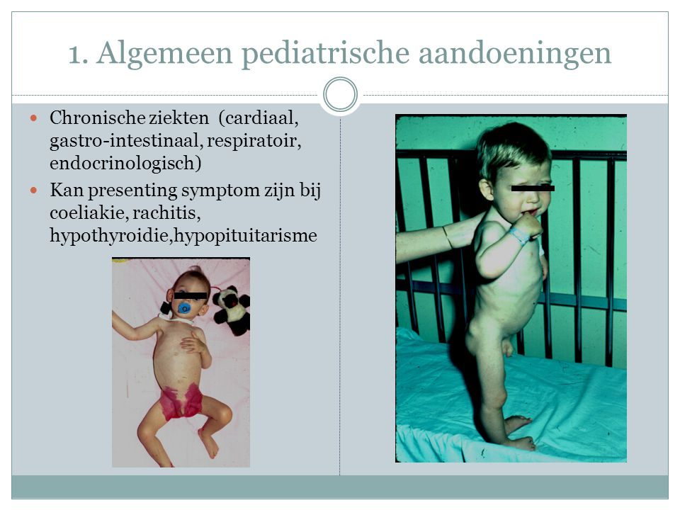 1. Algemeen pediatrische aandoeningen Chronische ziekten (cardiaal, gastro-intestinaal, respiratoir, endocrinologisch) Kan presenting symptom zijn bij