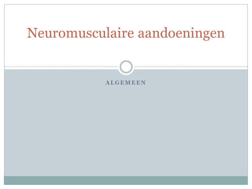 ALGEMEEN Neuromusculaire aandoeningen