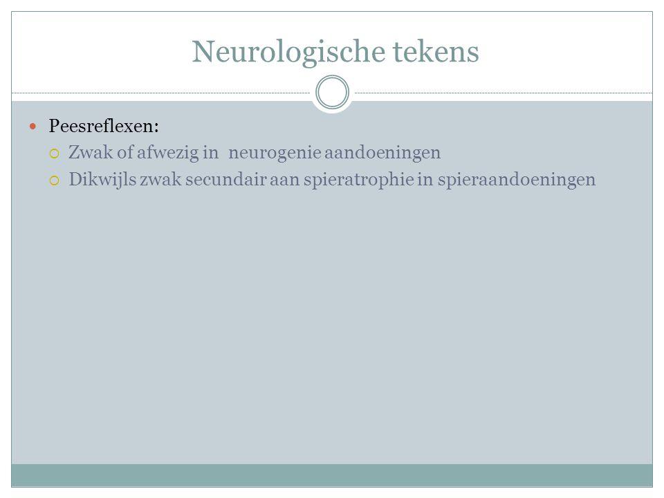 Neurologische tekens Peesreflexen:  Zwak of afwezig in neurogenie aandoeningen  Dikwijls zwak secundair aan spieratrophie in spieraandoeningen