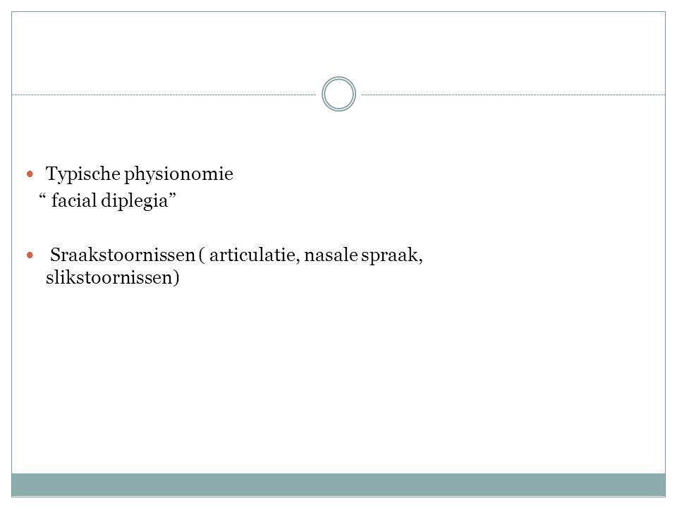 """Typische physionomie """" facial diplegia"""" Sraakstoornissen ( articulatie, nasale spraak, slikstoornissen)"""