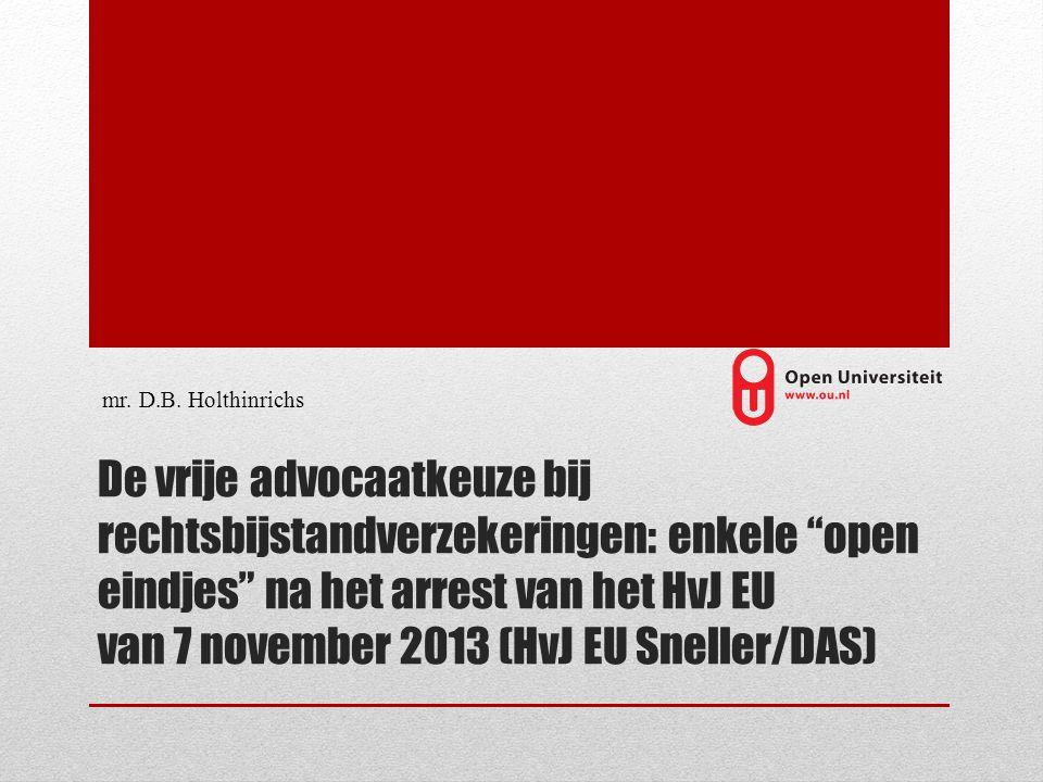 De vrije advocaatkeuze bij rechtsbijstandverzekeringen: enkele open eindjes na het arrest van het HvJ EU van 7 november 2013 (HvJ EU Sneller/DAS) mr.