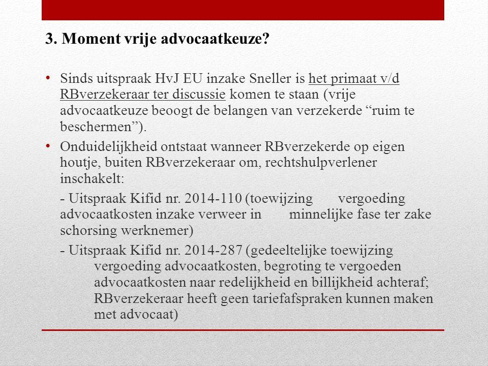Sinds uitspraak HvJ EU inzake Sneller is het primaat v/d RBverzekeraar ter discussie komen te staan (vrije advocaatkeuze beoogt de belangen van verzekerde ruim te beschermen ).