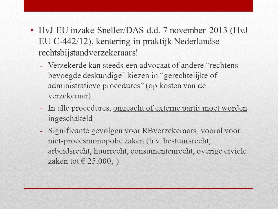 Oorspronkelijke uitleg richtlijn van de NLse regering en Europese commissie: bij inschakeling van een externe rechtshulpverlener diende dit niet de huisadvocaat van de RBverzekeraar te zijn.