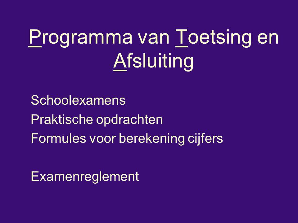 Programma van Toetsing en Afsluiting Schoolexamens Praktische opdrachten Formules voor berekening cijfers Examenreglement