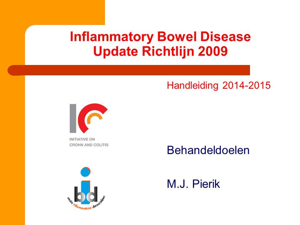 Inflammatory Bowel Disease Update Richtlijn 2009 Handleiding 2014-2015 Behandeldoelen M.J. Pierik