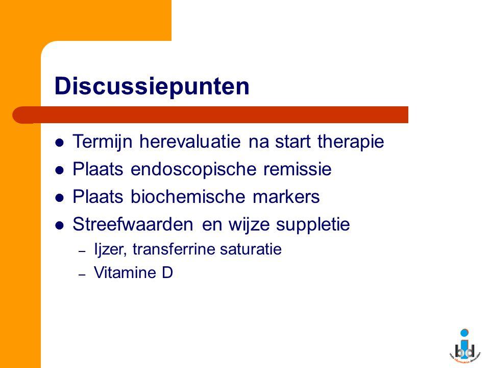 Discussiepunten Termijn herevaluatie na start therapie Plaats endoscopische remissie Plaats biochemische markers Streefwaarden en wijze suppletie – Ij