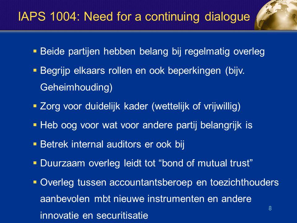 IAPS 1004: Need for a continuing dialogue  Beide partijen hebben belang bij regelmatig overleg  Begrijp elkaars rollen en ook beperkingen (bijv.
