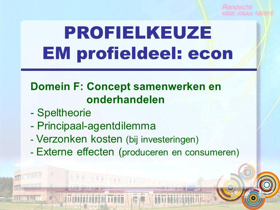 PROFIELKEUZE EM profieldeel: econ Domein F: Concept samenwerken en onderhandelen - Speltheorie - Principaal-agentdilemma - Verzonken kosten (bij investeringen) - Externe effecten ( produceren en consumeren)