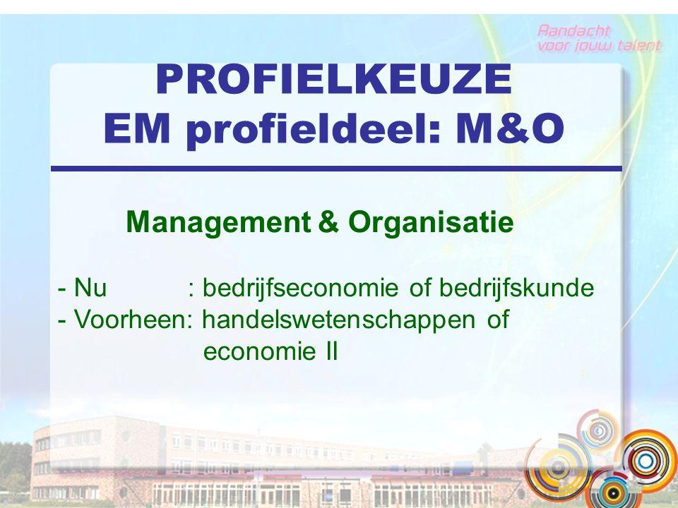 PROFIELKEUZE EM profieldeel: M&O Management & Organisatie - Nu : bedrijfseconomie of bedrijfskunde - Voorheen: handelswetenschappen of economie II