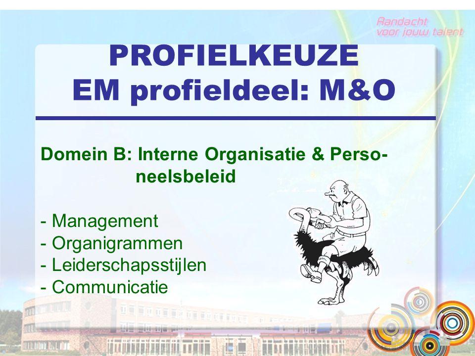 PROFIELKEUZE EM profieldeel: M&O Domein B: Interne Organisatie & Perso- neelsbeleid - Management - Organigrammen - Leiderschapsstijlen - Communicatie