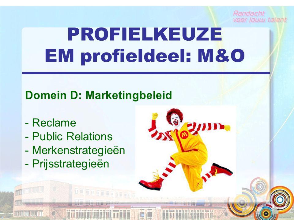 PROFIELKEUZE EM profieldeel: M&O Domein D: Marketingbeleid - Reclame - Public Relations - Merkenstrategieën - Prijsstrategieën